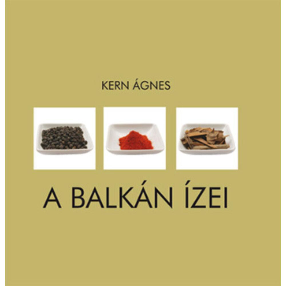 Kern Ágnes: A Balkán ízei, szakácskönyv